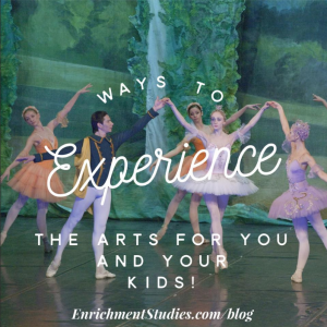 Ways to Experience the Arts for You and Your Kids!