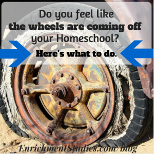 Do you feel like the wheels are coming off your homeschool? Here's what to do.